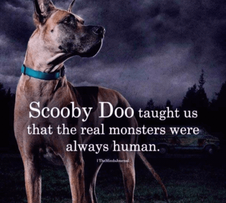 Memes Scooby Doo the real monsters are human