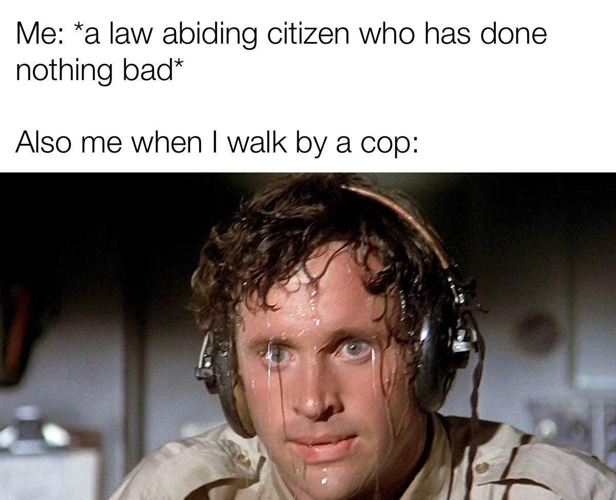 Memes Being nervous around cops