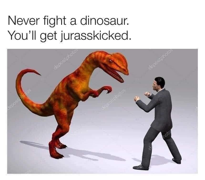 Memes Never fight a dinosaur