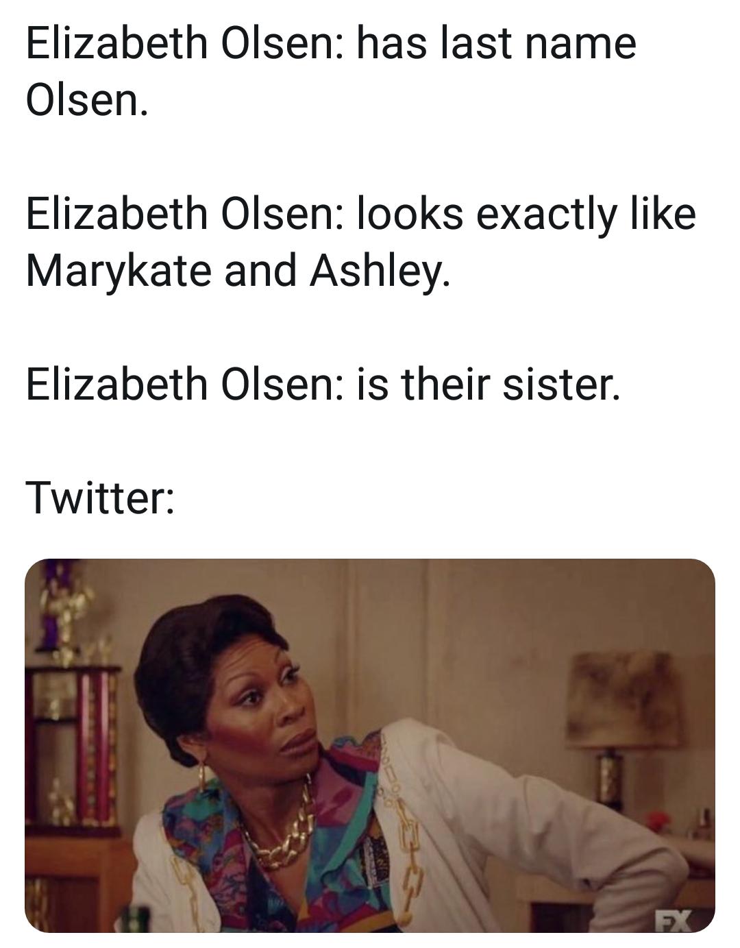 Memes Elizabeth Olsen is the sister of Mary Kate and Ashley Olsen