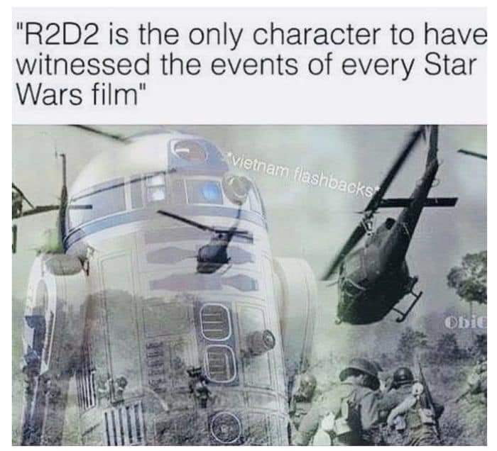 Memes Star Wars R2-D2 is in every single movie