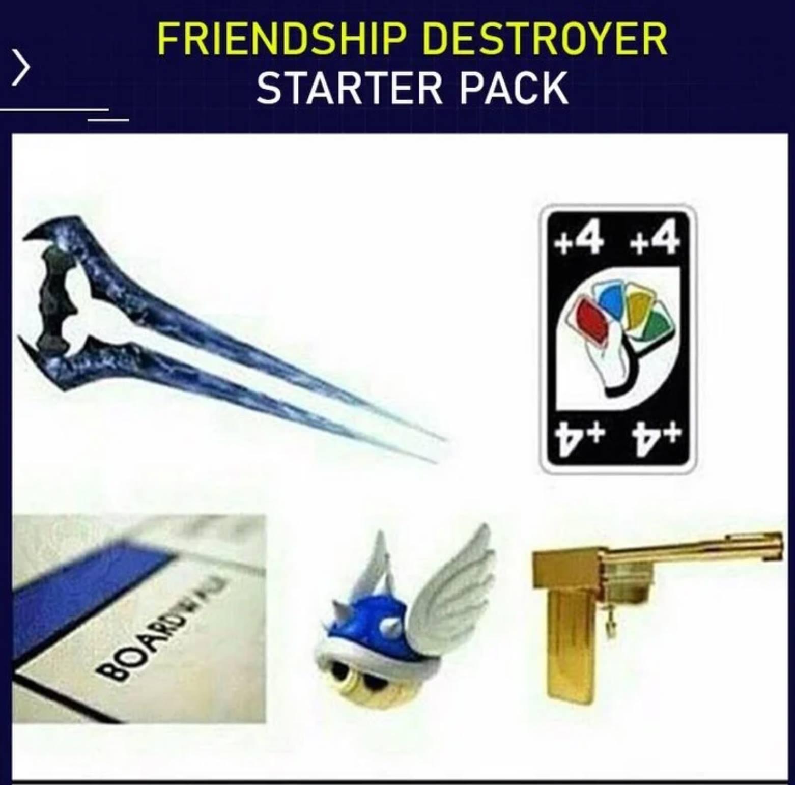 Memes Friendship destroyer starter pack halo energy sword +4 card Uno boardwalk monopoly blue shell Mario kart goldeneye 007 Golden gun