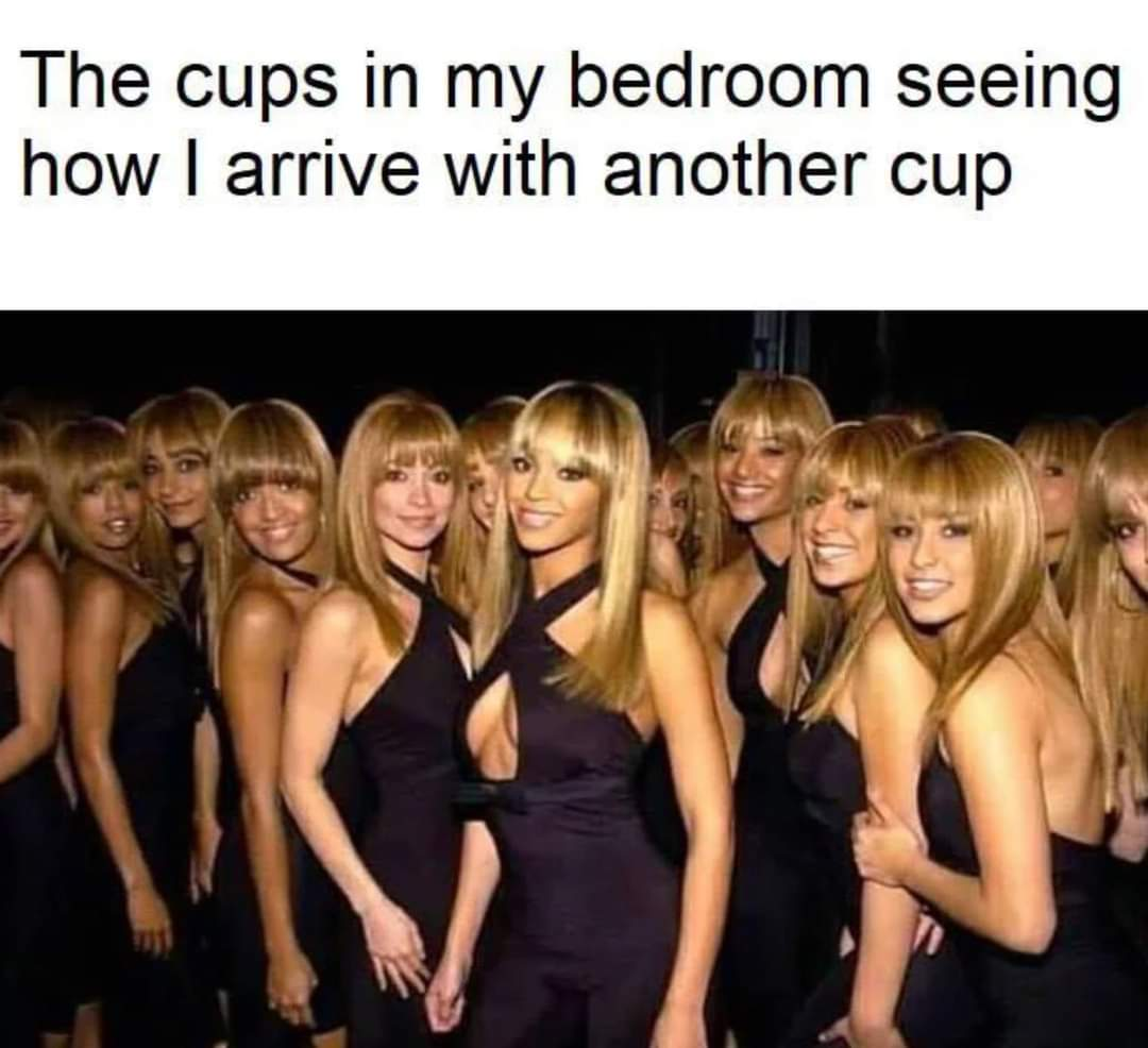 Memes bringing another cup to the bedroom