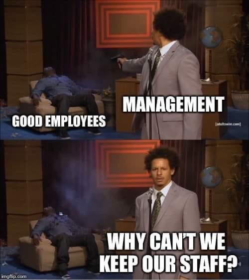 Memes Bad management gets rid of good employees