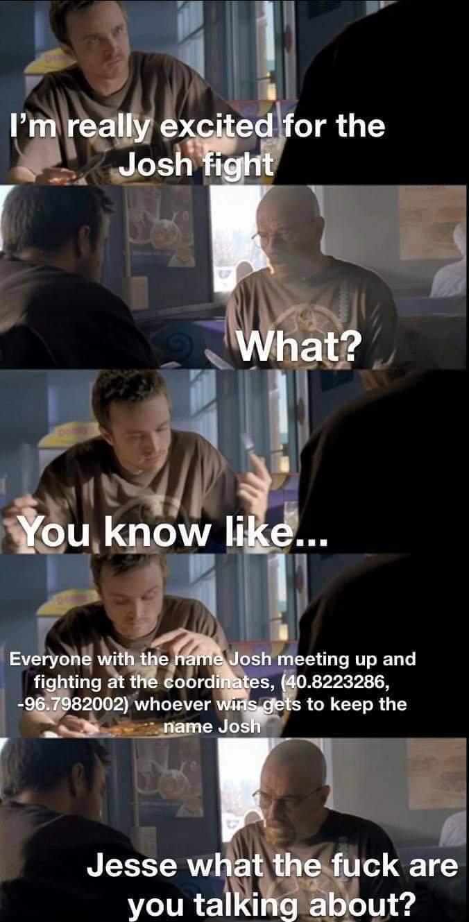 Memes The epic Josh fight