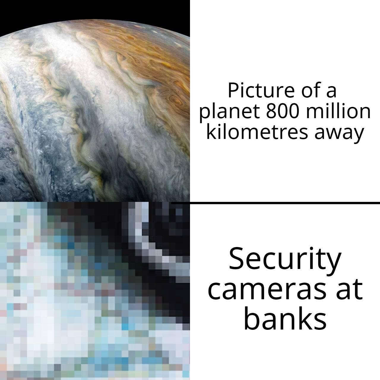 Memes  Bank surveillance camera quality
