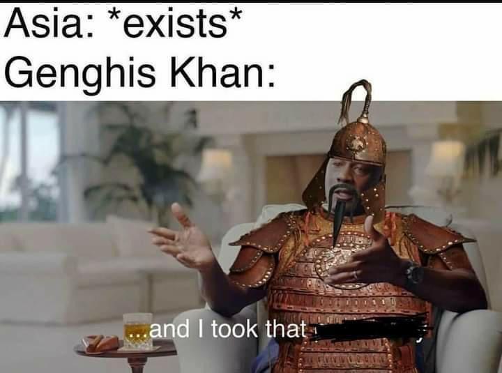 Memes Genghis Khan taking Asia