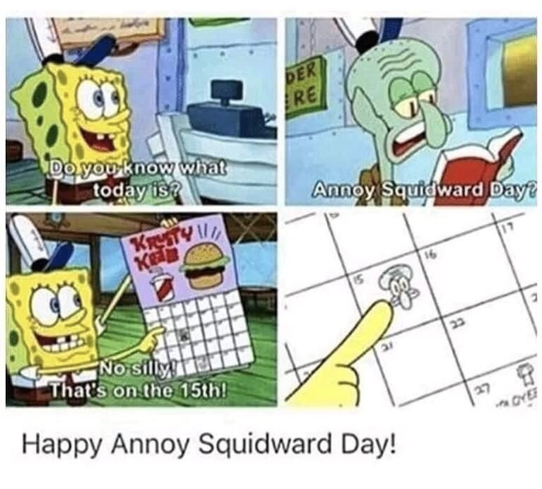 Memes Happy annoyed Squidward day
