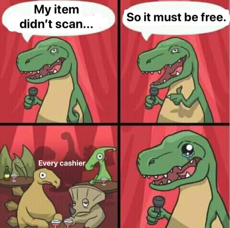 Memes Retail name the item didn't scan so it must be free cashiers are not laughing