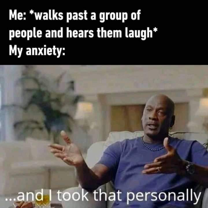 Memes Hearing people laugh at you anxiety