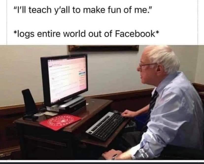 Memes Bernie Sanders logging us out a Facebook