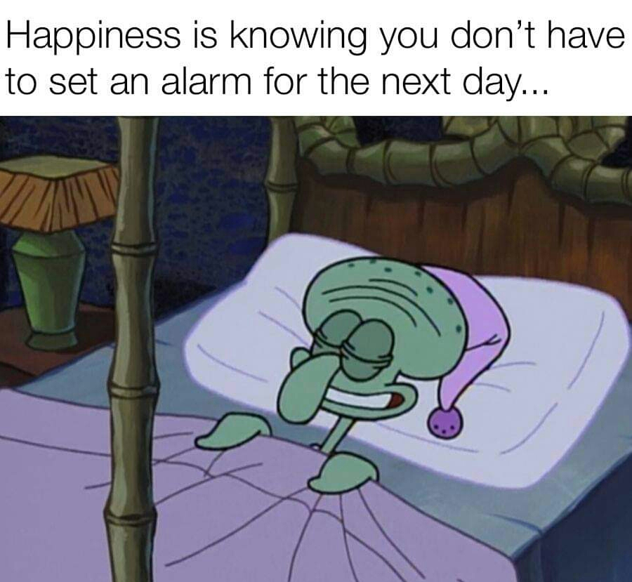 Memes Happiness is not setting an alarm the next day