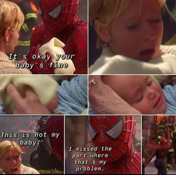 Memes Spiderman that's my baby I miss the part where that's my problem