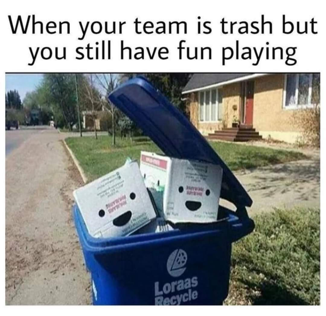 Memes Video game meme playing with the trash team