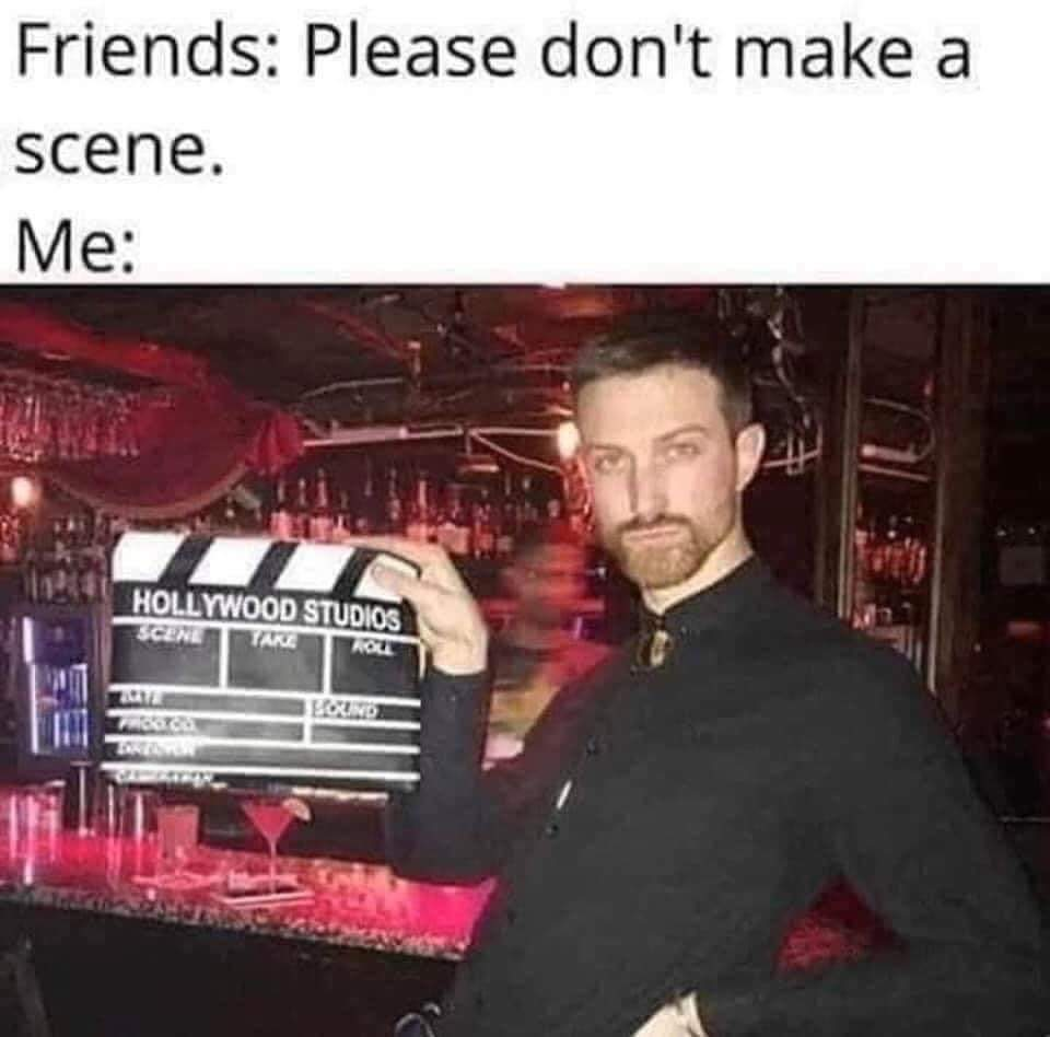 Memes please don't make a scene