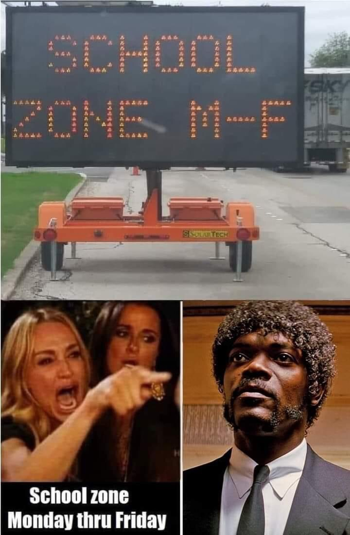 Memes School zone Monday through Friday